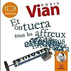 Et on tuera tous les affreux | Livre audio Auteur(s) : Boris Vian Narrateur(s) : Denis Podalydès