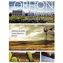Les vins du Nouveau Monde: Amérique du Nord - Canada, États-Unis, Mexique