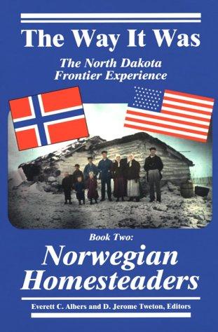 The Way It Was: The North Dakota Frontier Experience -  Book Two: Norwegian Homesteaders