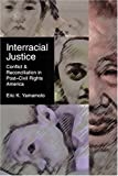 Interracial Justice : Conflict and Reconciliation in Post-Civil Rights America, Yamamoto, Eric K., 0814796966