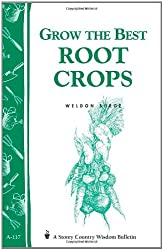 Grow the Best Root Crops: Storey's Country Wisdom Bulletin A-117 (Storey/Garden Way Publishing bulletin)