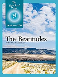 The Beatitudes: What Jesus Really Meant (The Spiritual Path Series Book 5) (English Edition)