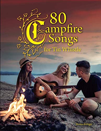 80 Campfire Songs for Tin Whistle - Irish Whistle Songs