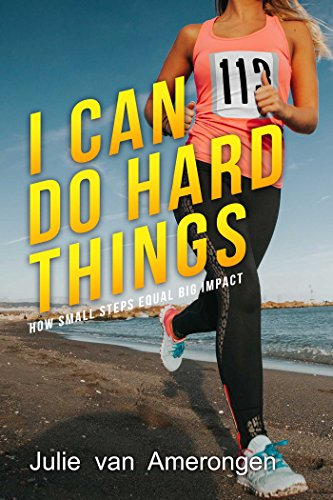 I Can Do Hard Things: How Small Steps Equal Big Impact
