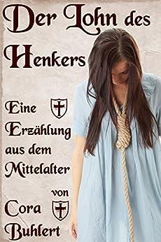 Der Lohn des Henkers: Eine Erzählung aus dem Mittelalter (German Edition) de [Buhlert, Cora]