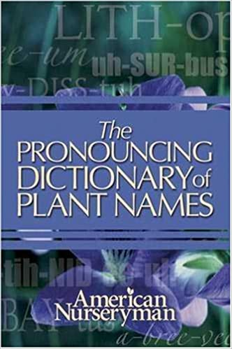 The Pronouncing Dictionary of Plant Names: American Nurseryman