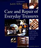 Care and Repair of Everyday Treasures: a Step-by-step Guide to Cleaning and Restoring Your Antiques and Collectibles