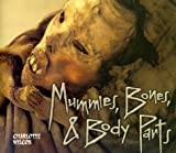 Mummies, Bones and Body Parts, Charlotte Wilcox, 1575054868