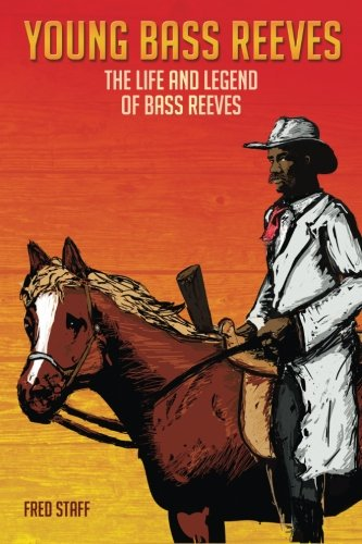 Book: Young Bass Reeves - The Life and Legend of Bass Reeves by Fred Staff