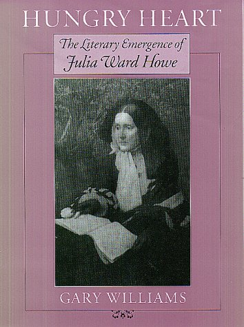 Hungry Heart: The Literary Emergence of Julia Ward Howe