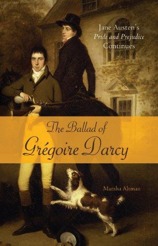The Ballad of Gregoire Darcy: Jane Austen's Pride and Prejudice Continues (The Pride & Prejudice Continues Book 4)
