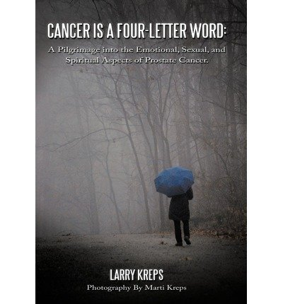 Cancer is a Four-Letter Word : A Pilgrimage into the Emotional, Sexual, and Spiritual Aspects of Prostate Cancer.(Hardback) - 2009 Edition pdf