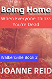 Being Home: When Everyone Thinks You're Dead (Walkersville Book 2)