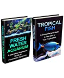 Tropical Fish & Freshwater Aquarium Box Set: A Complete Setup & maintenance Guide (Tropical Fish, Pet Fish, Fish, Tropical Fish Guide, Freshwater Tropical ... Fish Care, Tropical Fish Care Tips)