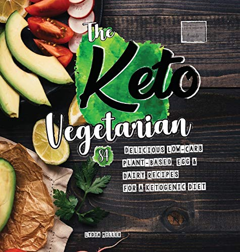 The Keto Vegetarian: 84 Delicious Low-Carb Plant-Based, Egg & Dairy Recipes for a Ketogenic Diet (Nutrition Guide), 2nd Edition (Carbless Cook)