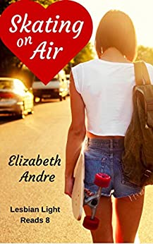Skating on Air (Lesbian Light Reads Book 8) by [Andre, Elizabeth]