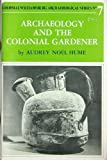 Archaeology and the Colonial Gardener, Noel Hume, Audrey, 0879350121