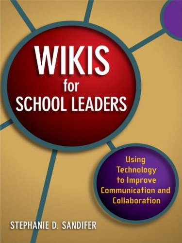Wikis for School Leaders: Using Technology to Improve Communication and Collaboration (Volume 4)