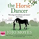The Horse Dancer  Audiobook by Jojo Moyes Narrated by Julia Franklin