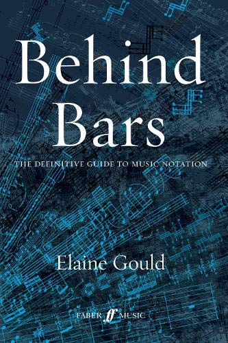 Behind Bars: The Definitive Guide to Music Notation (Faber ()