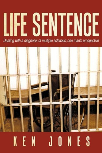 Life Sentence: Dealing with a Diagnosis of Multiple Sclerosis; One Man's Prospective Paperback – May 13, 2010 Ken Jones AuthorHouse 1449092527 Biography & Autobiography