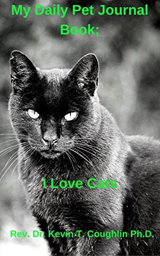 My Daily Pet Journal Book;: I Love Cats by [Coughlin Ph.D., Rev. Dr. Kevin T. ]