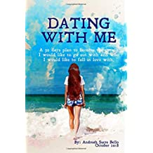 Dating With Me: A 30 day plan to become the person I would like to go out with and who I would like to fall in love with.A2