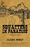 Squatters in Paradise, James Perry, 1440114617
