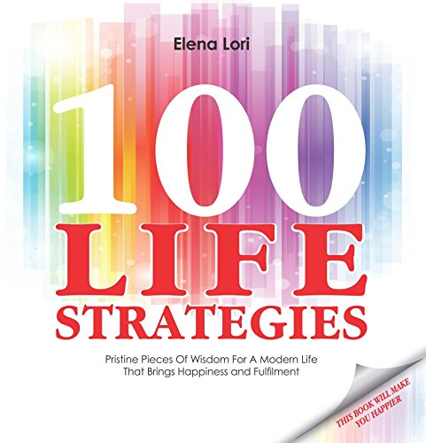 100 Life Strategies: Pristine Pieces of Wisdom for a Modern Life that Brings Happiness and Fulfilment (People Style Watch)