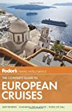 Fodor's the Complete Guide to European Cruises, Fodor Travel Publications Staff, 0891419306