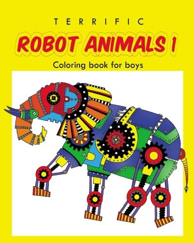 Terrific Robot Animal Coloring Book for Boys: ROBOT COLORING BOOK For Boys and Kids Coloring Books Ages 4-8, 9-12 Boys, Girls, and Everyone (Volume 1)