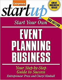 Start Your Own Event Planning Business 3/E: Your Step-by-Step Guide to Success