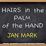 Hairs in the Palm of Your Hand | Jan Mark