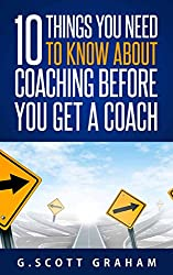Ten Things You Need to Know About Coaching Before You Get a Coach