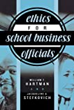 Ethics for School Business Officials, William T. Hartman and Jacqueline A. Stefkovich, 1578862051