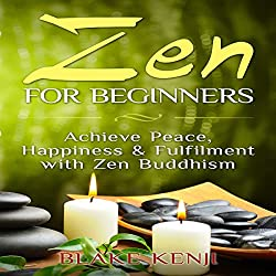 Zen For Beginners: Achieve Peace, Happiness & Fulfilment with Zen Buddhism