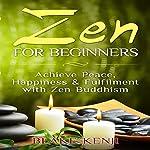 Zen For Beginners: Achieve Peace, Happiness & Fulfilment with Zen Buddhism | Blake Kenji