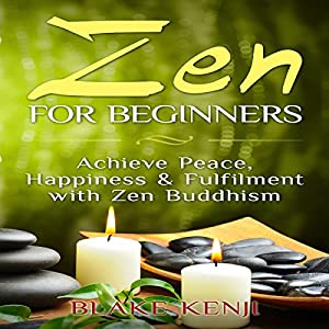 Zen For Beginners: Achieve Peace, Happiness & Fulfilment with Zen Buddhism Audiobook