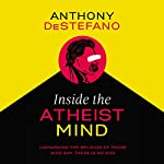 Inside the Atheist Mind: Unmasking the Religion of Those Who Say There Is No God | Anthony DeStefano