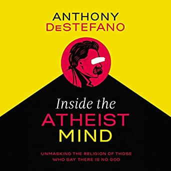 Inside The Atheist Mind Unmasking The Religion Of Those Who