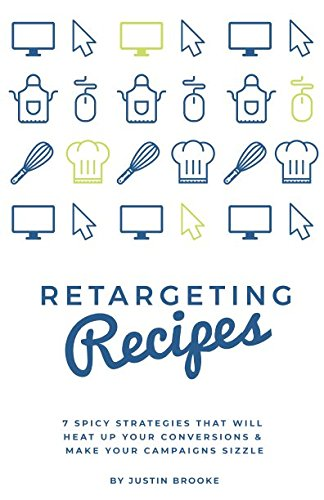 51JYivYFtJL - Retargeting Recipes: 7 Spicy Strategies That Will Heat Up Your Conversions & Make Your Campaigns Sizzle