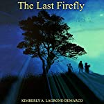 The Last Firefly | Kimberly A LaGrone-DeMarco
