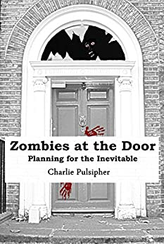 Zombies at the Door: Planning for the Inevitable by [Pulsipher, Charlie]