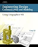 Engineering Design Communication and Modeling Using Unigraphics NX