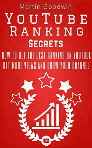 YouTube Ranking Secrets - How To Get The Best Ranking On YouTube: Marketing Strategies And Tips For Your YouTube Channel And Business (YouTube Guide, YouTube ... Subscribers, YouTube Success, YouTube SEO)