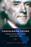 img - for Confounding Father: Thomas Jefferson's Image in His Own Time (Jeffersonian America) by Robert M. S. McDonald (2016-08-29) book / textbook / text book