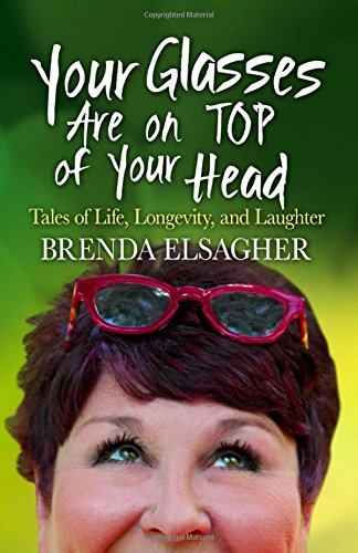 Your Glasses Are on Top of Your Head: Tales of Life, Longevity, and Laughter pdf epub