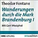 Wanderungen durch die Mark Brandenburg I Hörbuch von Theodor Fontane Gesprochen von: Gert Westphal