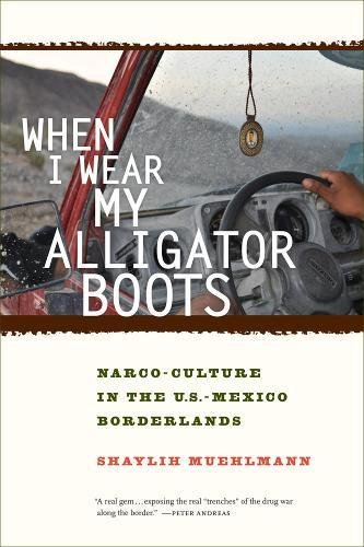 When I Wear My Alligator Boots: Narco-Culture in the for sale  Delivered anywhere in USA