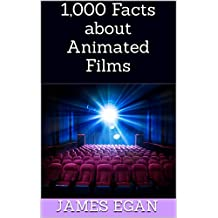 1,000 Facts about Animated Films (1000 Facts About Animated Films)